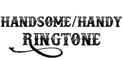 Handsome/Handy mp3 Ringtone